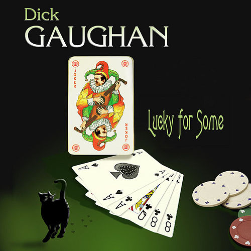 Lucky For Some by Dick Gaughan