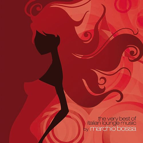 The Very Best of Italian Lounge Music by Marchio Bossa