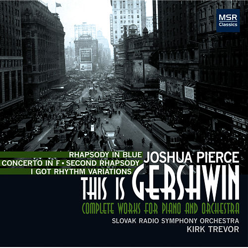 This Is Gershwin: Complete Works for Piano and Orchestra by Joshua Pierce