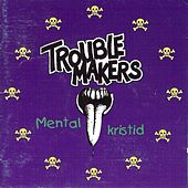 Mental Kristid by Trouble Makers