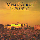 American Trailer Home Blues by Moses Guest