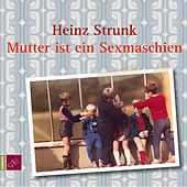 Mutter ist ein Sexmaschien by Heinz Strunk