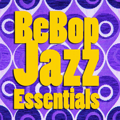 BeBop Jazz Essentials by Various Artists