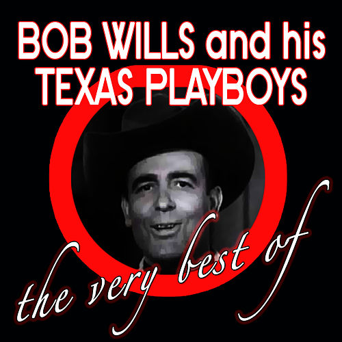 The Very Best Of by Bob Wills & His Texas Playboys