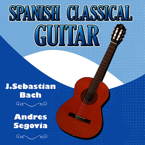 Spanish Classical Juan Sebastian Bach Guitar by Andres Segovia