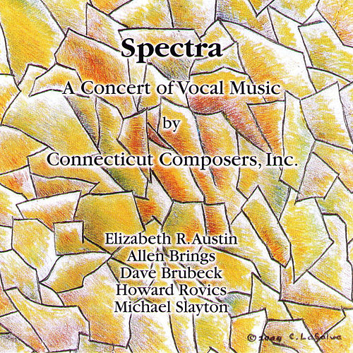 Spectra: A Concert Of Vocal Music By Connecticut Composers, Inc., Vol. 5 by Various Artists