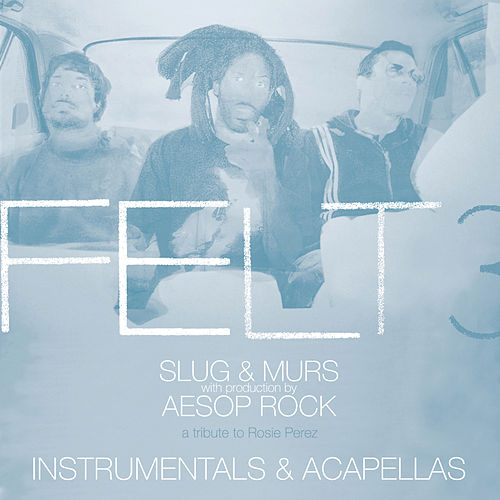 Felt 3: A Tribute To Rosie Perez [Instrumentals & Acapellas] by Felt