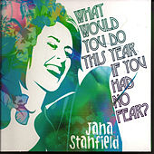 What Would You Do This Year If You Had No Fear by Jana Stanfield