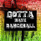 Gotta Have Dancehall von Various Artists