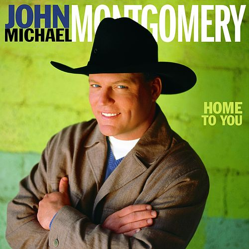 Home To You by John Michael Montgomery