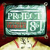 Truthless Heroes by Project 86