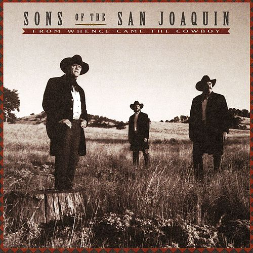 From Whence Came The Cowboy by Sons Of San Joaquin