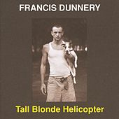 Tall Blonde Helicopter by Francis Dunnery