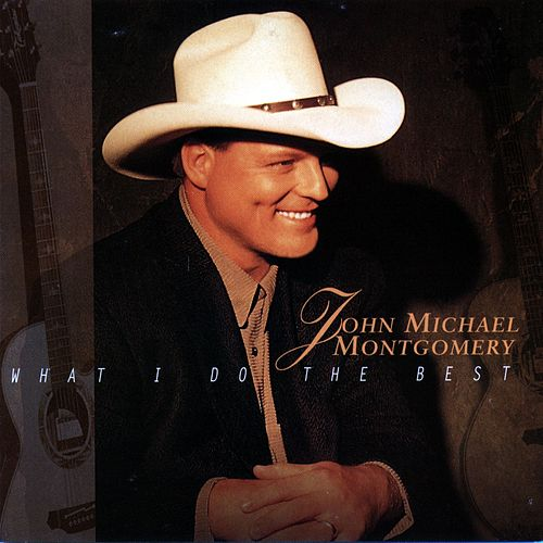 What I Do Best by John Michael Montgomery