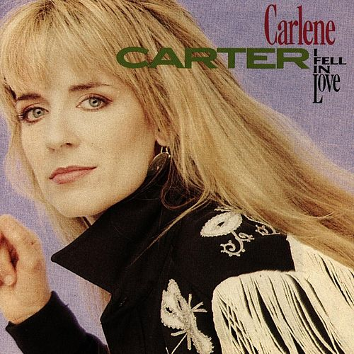 I Fell In Love by Carlene Carter