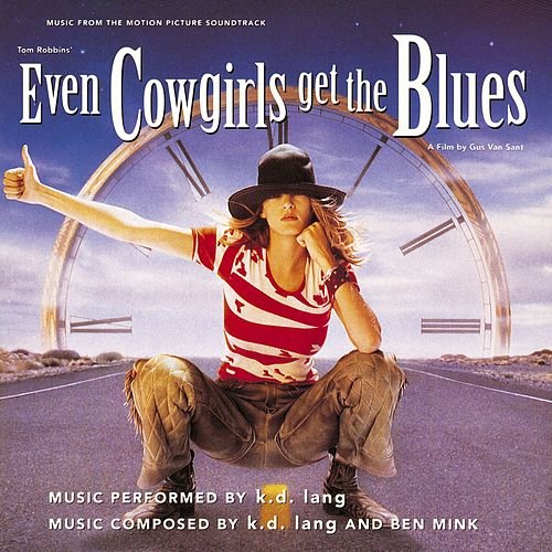 Even Cowgirls Get The Blues Soundtrack by k.d. lang