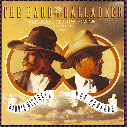 The Bard And The Balladeer Live From Cowtown by Waddie Mitchell and Don Edwards