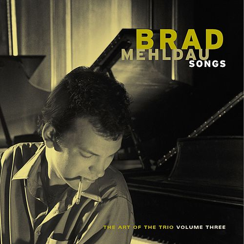 Songs:  The Art Of The Trio, Volume Three by Brad Mehldau