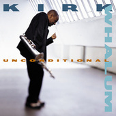 Unconditional by Kirk Whalum