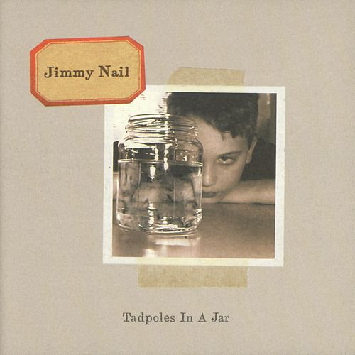 Tadpoles In A Jar by Jimmy Nail