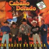 No dejes de bailar by Caballo Dorado