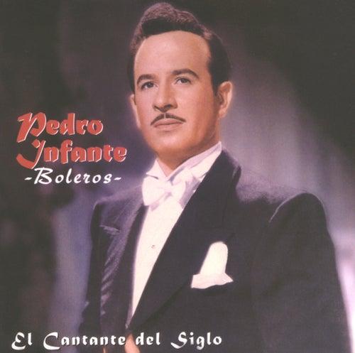 El Cantante del Siglo /  Boleros by Pedro Infante