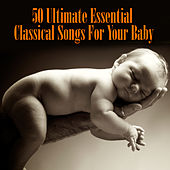 50 Ultimate Essential Classical Songs For Your Baby von Various Artists
