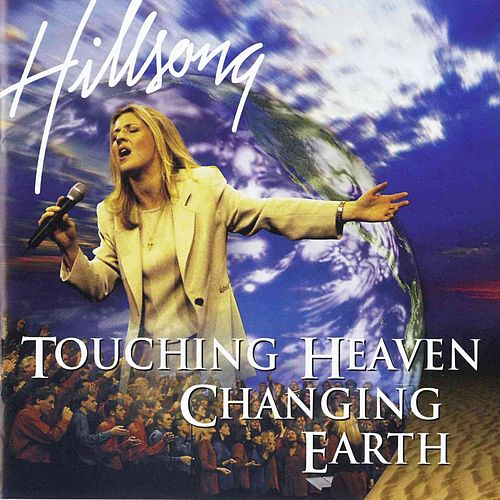 Touching Heaven Changing Earth by Hillsong Live