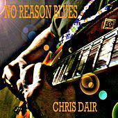 No Reason Blues by Chris Dair