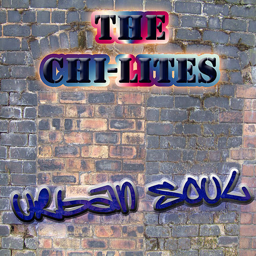 The Urban Soul Series - The Chi-Lites by The Chi-Lites