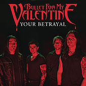 Your Betrayal by Bullet For My Valentine