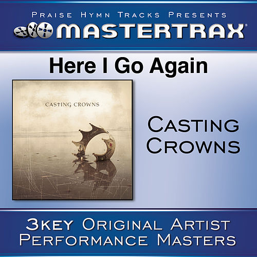 Here I Go Again [Performance Tracks] von Casting Crowns