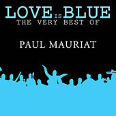 Love is Blue The very best of Paul Mauriat by Various Artists