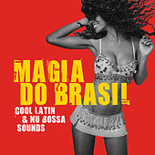 Magia Do Brasil (Cool Latin & Nu Bossa Sounds) by Various Artists