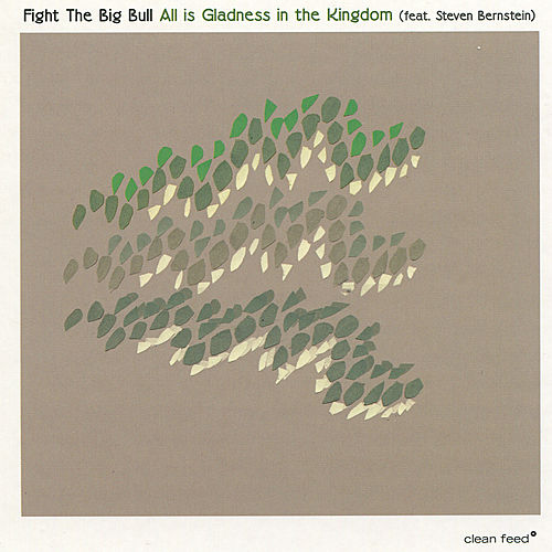 All Is Gladness In The Kingdom by Fight the Big Bull