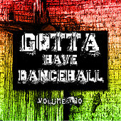 Gotta Have Dancehall Vol. 2 by Various Artists