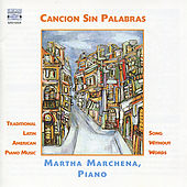 Cancion Sin Palabras: Traditional Latin American Piano Music by Martha Marchena