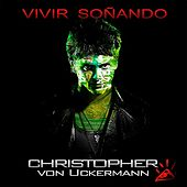 Vivir Soñando by Christopher von Uckermann