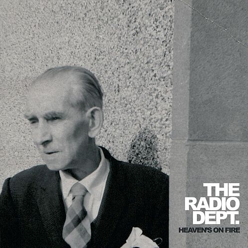 Heaven's On Fire by The Radio Dept.