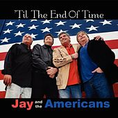 'til The End Of Time by Jay & The Americans