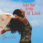 Into the Arms of Love by Yvette