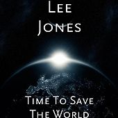 Time To Save The World by Lee Jones