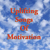 Uplifting Songs Of Motivation (Re-Recorded / Remastered Versions) by Various Artists
