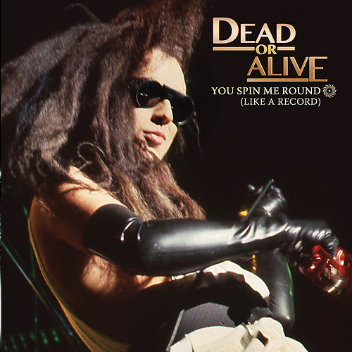 You Spin Me Right Round (Like A Record) by Dead Or Alive