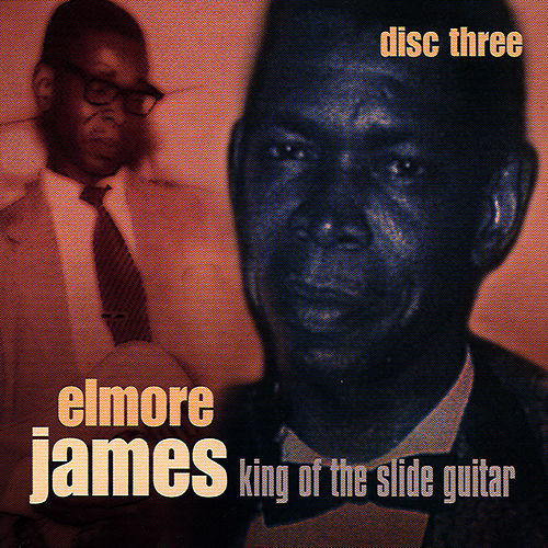King Of The Slide Guitar - Disc Three by Elmore James