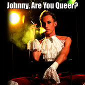 Johnny, Are You Queer? (Made Famous by Josie Cotton) by La Douche