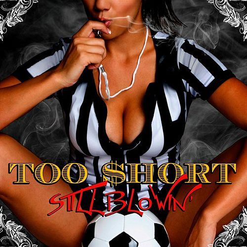 Still Blowin' by Too Short