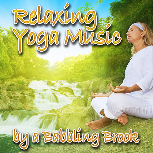 Relaxing Yoga Music by a Babbling Brook (Nature Sounds and Music) by Music For Meditation