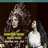 Dame Eva Turner / Opera Arias / Recordings 1926 - 1938 by Dame Eva Turner