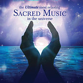 The Ultimate Most Relaxing Sacred Music in the Universe by Various Artists